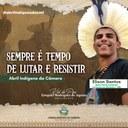 """Abril Indígena na Câmara - """"Sempre é tempo de lutar e resistir."""""""